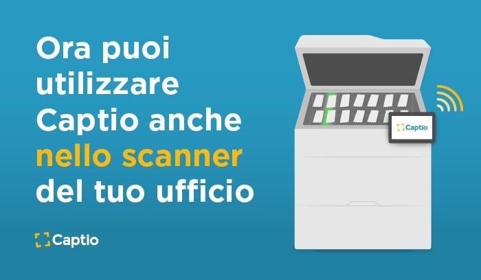 Ora puoi utilizzare Captio anche nello scanner del tuo ufficio